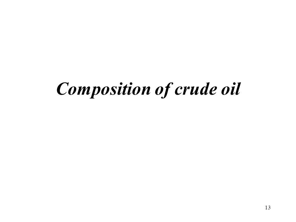 Composition of crude oil 13