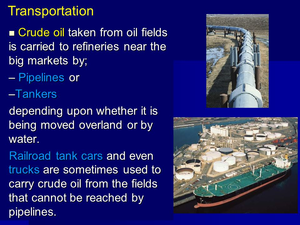 Crude oil taken from oil fields is carried to refineries near the big markets by; Crude oil taken from oil fields is carried to refineries near the bi