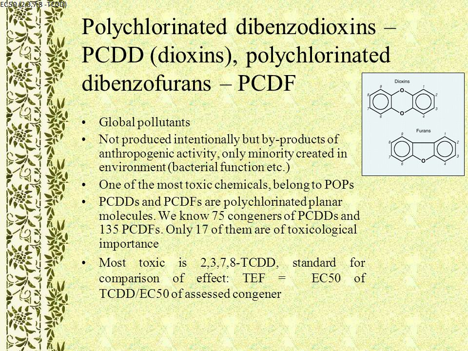 More info: http://www.epa.gov/pcb/ http://www.ehponline.org/topic/pcbs.html http://www.ejnet.org/dioxin/ http://www.cfsan.fda.gov/~lrd/dioxinqa.html http://ec.europa.eu/environment/dioxin/index.