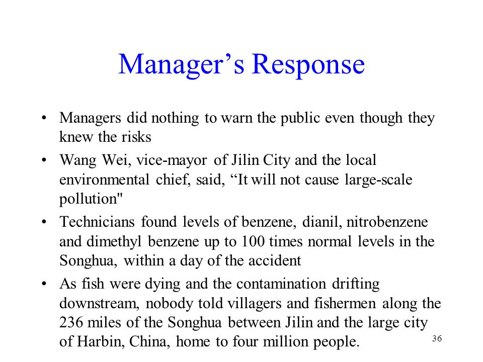 Manager's Response Managers did nothing to warn the public even though they knew the risks Wang Wei, vice-mayor of Jilin City and the local environmen