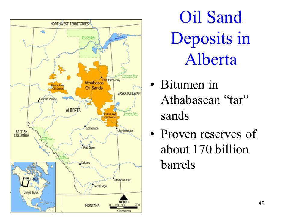 "Oil Sand Deposits in Alberta Bitumen in Athabascan ""tar"" sands Proven reserves of about 170 billion barrels 40"