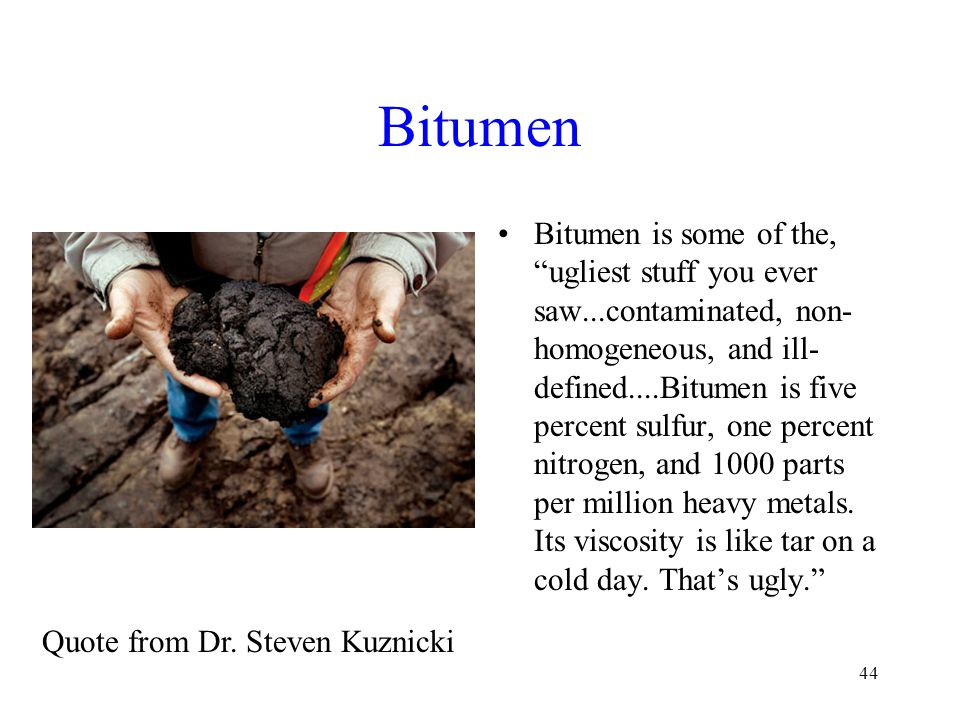 Bitumen Bitumen is some of the, ugliest stuff you ever saw...contaminated, non- homogeneous, and ill- defined....Bitumen is five percent sulfur, one percent nitrogen, and 1000 parts per million heavy metals.
