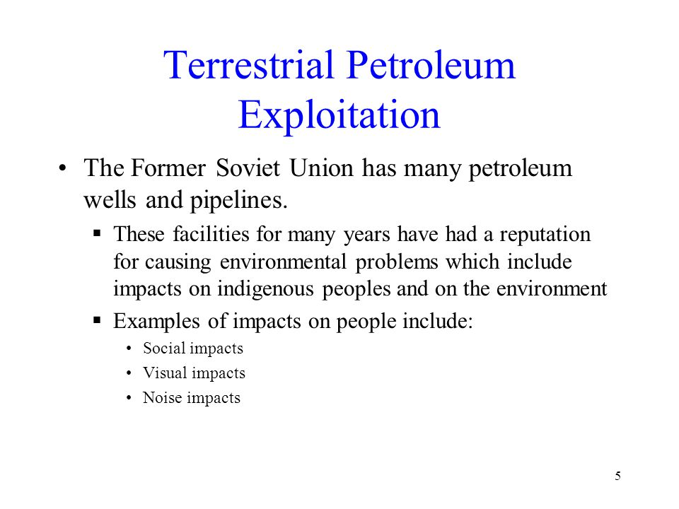 Terrestrial Petroleum Exploitation The Former Soviet Union has many petroleum wells and pipelines.