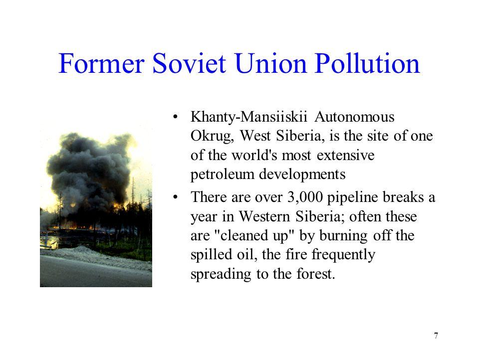 7 Former Soviet Union Pollution Khanty-Mansiiskii Autonomous Okrug, West Siberia, is the site of one of the world's most extensive petroleum developme