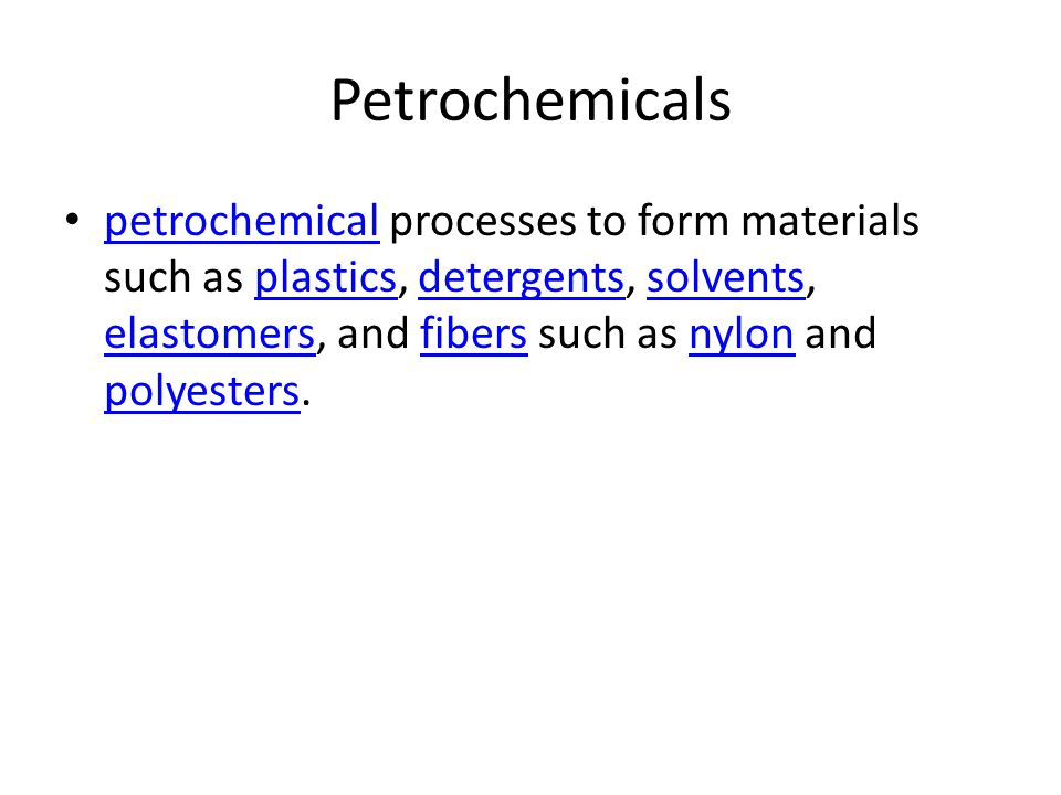 Petrochemicals petrochemical processes to form materials such as plastics, detergents, solvents, elastomers, and fibers such as nylon and polyesters.