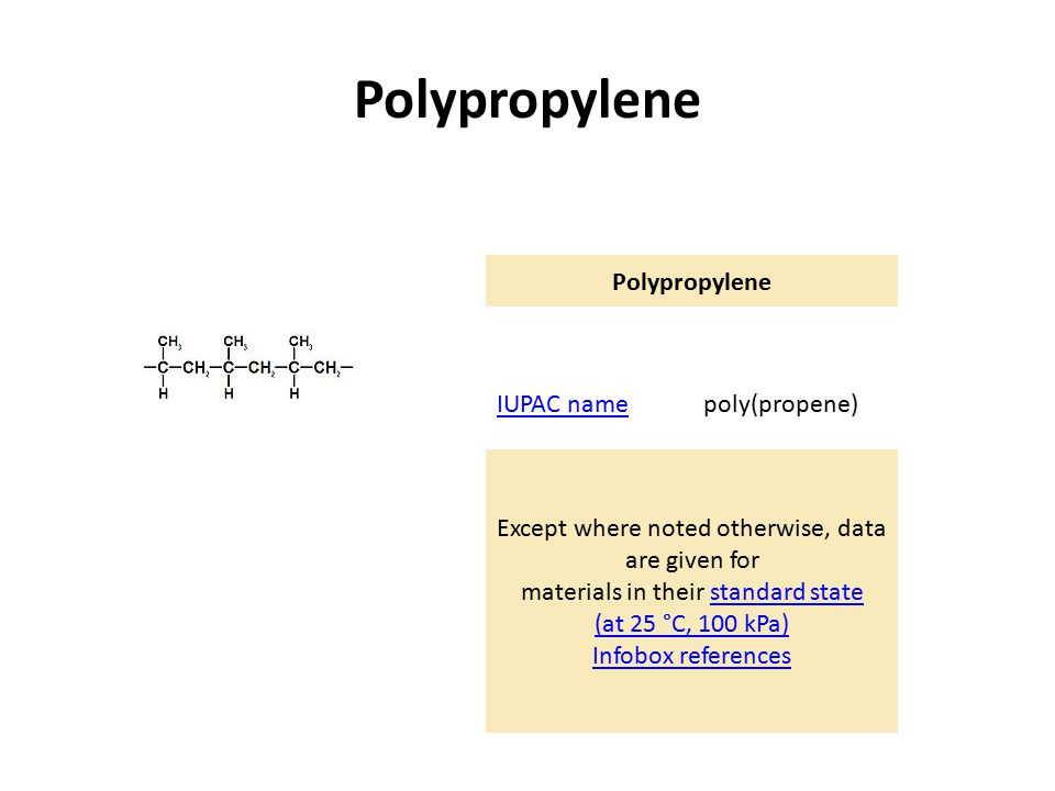 Polypropylene IUPAC namepoly(propene) Except where noted otherwise, data are given for materials in their standard state (at 25 °C, 100 kPa) Infobox referencesstandard state (at 25 °C, 100 kPa) Infobox references