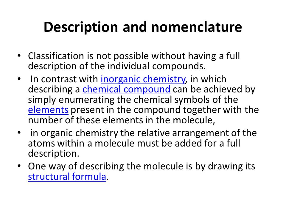 Description and nomenclature Classification is not possible without having a full description of the individual compounds. In contrast with inorganic