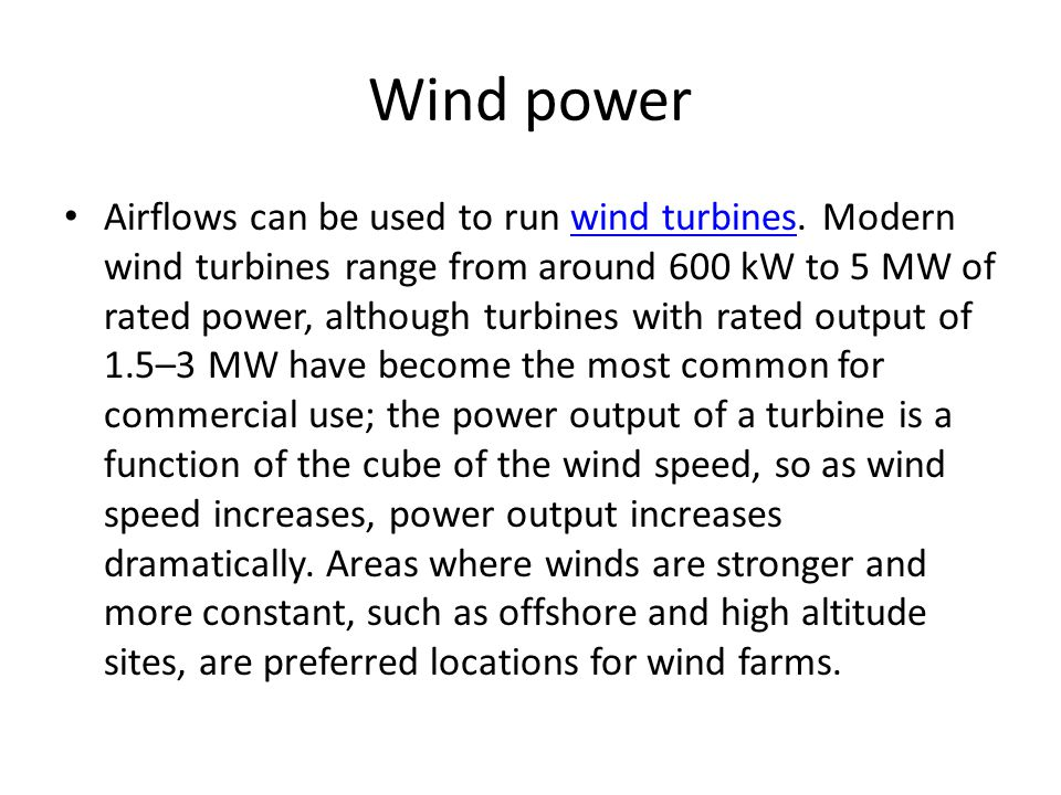 Wind power Airflows can be used to run wind turbines.