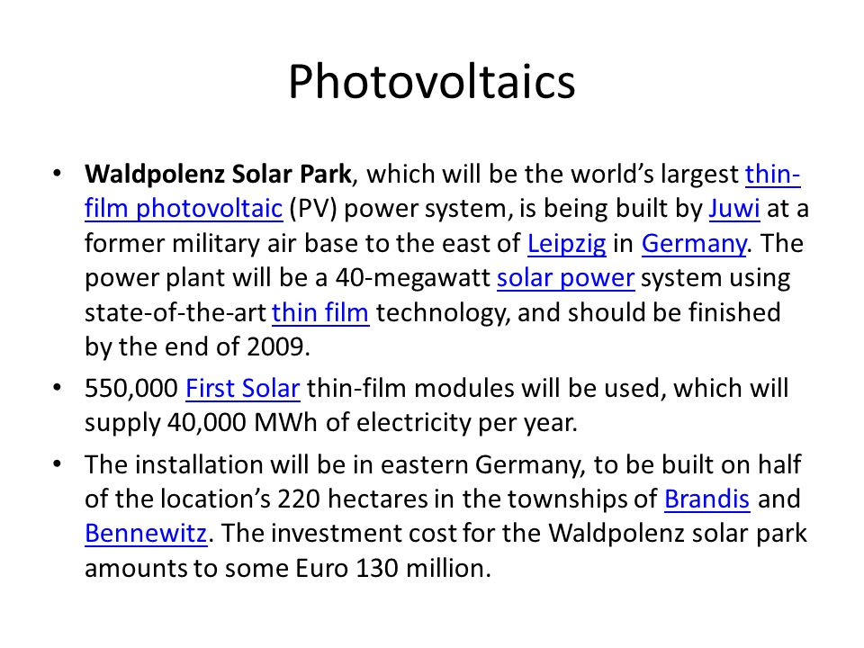 Photovoltaics Waldpolenz Solar Park, which will be the world's largest thin- film photovoltaic (PV) power system, is being built by Juwi at a former military air base to the east of Leipzig in Germany.