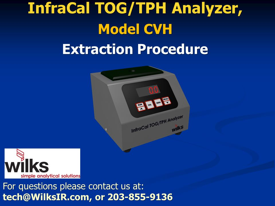 For questions please contact us at: tech@WilksIR.com, or 203-855-9136 InfraCal TOG/TPH Analyzer, Model CVH Extraction Procedure