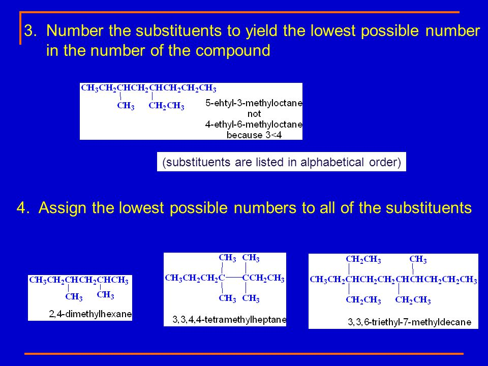 3. Number the substituents to yield the lowest possible number in the number of the compound (substituents are listed in alphabetical order) 4. Assign