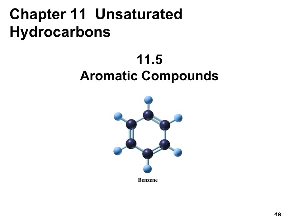 48 Chapter 11 Unsaturated Hydrocarbons 11.5 Aromatic Compounds