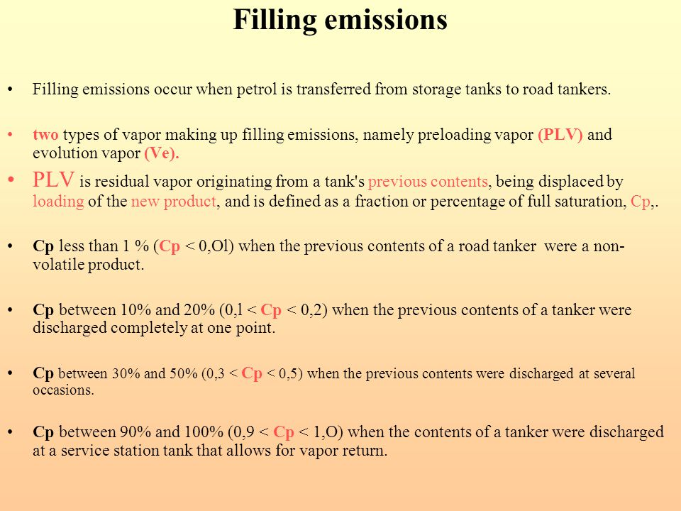 Filling emissions Filling emissions occur when petrol is transferred from storage tanks to road tankers. two types of vapor making up filling emission