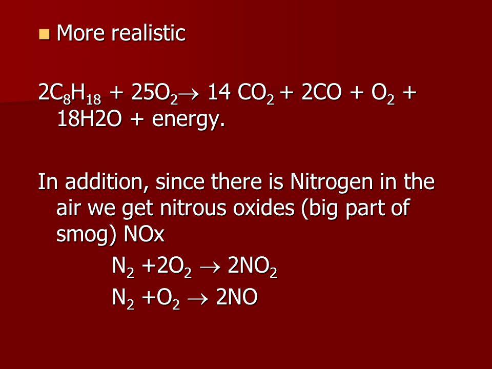 More realistic More realistic 2C 8 H 18 + 25O 2  14 CO 2 + 2CO + O 2 + 18H2O + energy.