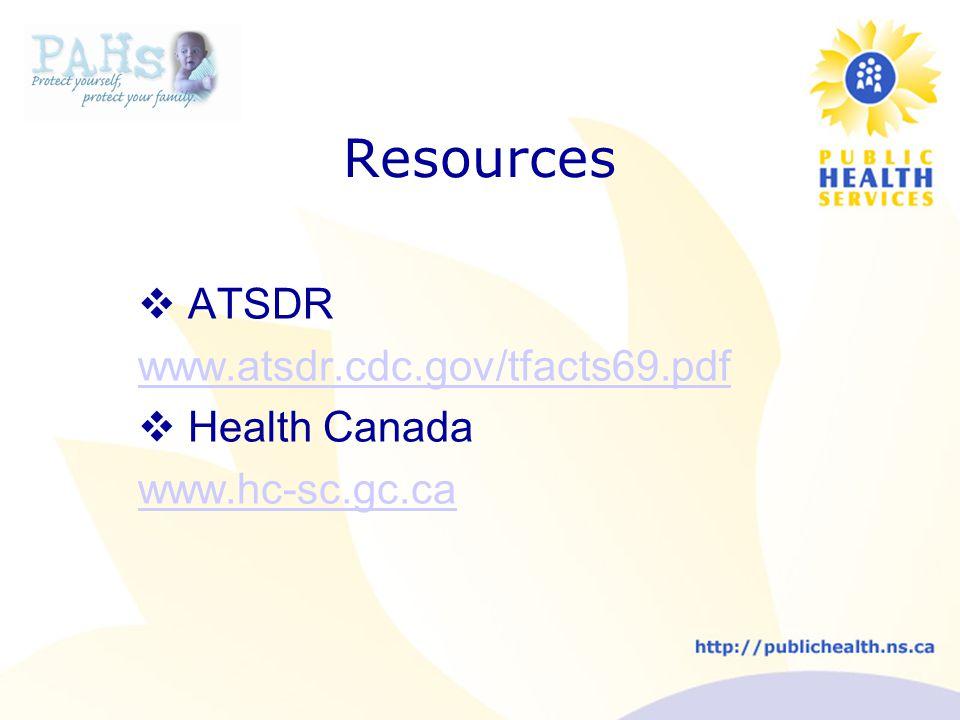 Resources  ATSDR www.atsdr.cdc.gov/tfacts69.pdf  Health Canada www.hc-sc.gc.ca