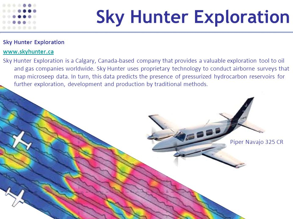 www.skyhunter.ca Sky Hunter Exploration is a Calgary, Canada-based company that provides a valuable exploration tool to oil and gas companies worldwide.