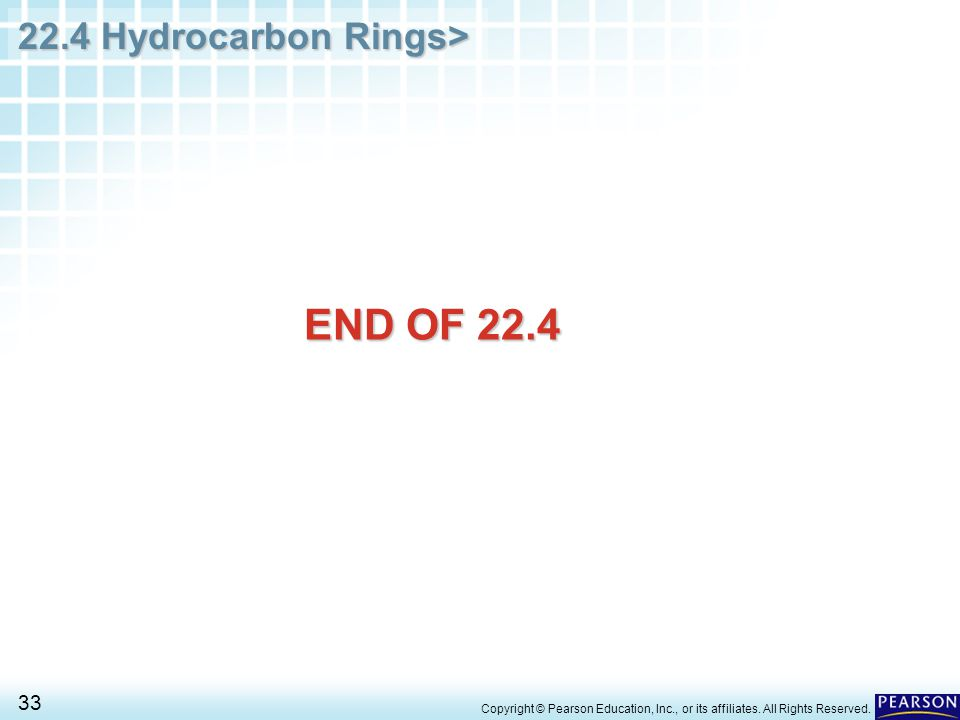 22.4 Hydrocarbon Rings> 33 Copyright © Pearson Education, Inc., or its affiliates.