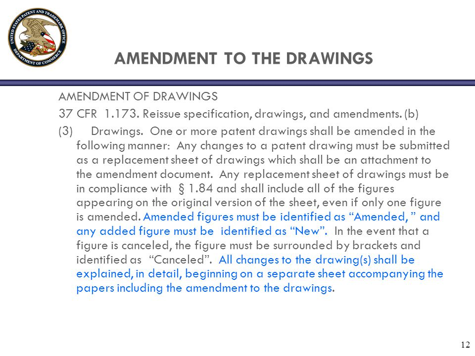 12 AMENDMENT TO THE DRAWINGS AMENDMENT OF DRAWINGS 37 CFR 1.173.