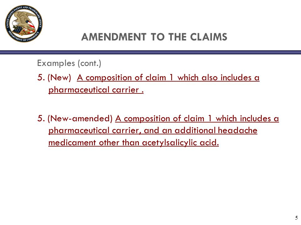 5 AMENDMENT TO THE CLAIMS Examples (cont.) 5.