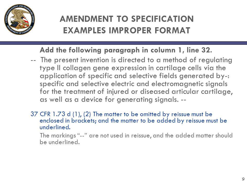 10 AMENDMENT TO SPECIFICATION EXAMPLES IMPROPER FORMAT Delete line 22 in column 2 and replace with: Osteoarthritis is the most common form of arthritis.