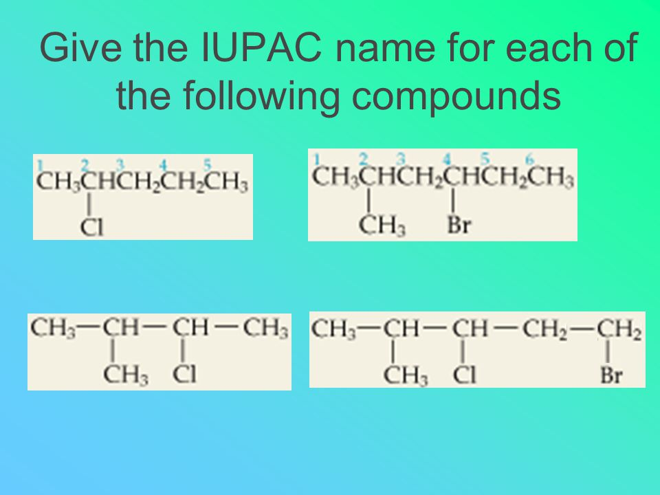 Give the IUPAC name for each of the following compounds
