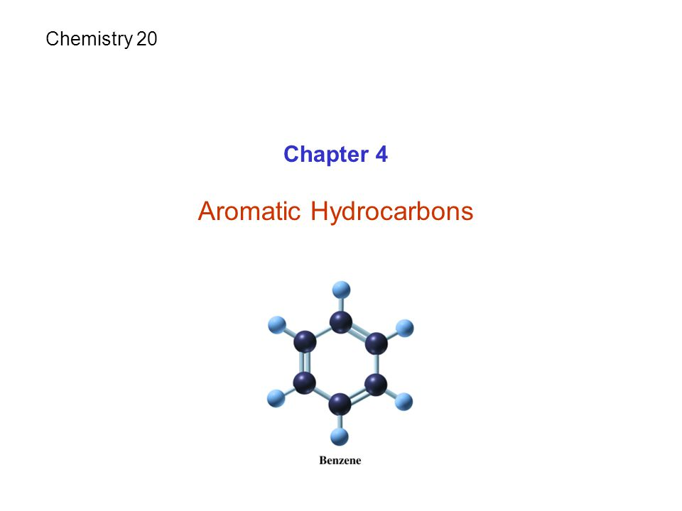 Chapter 4 Aromatic Hydrocarbons Chemistry 20