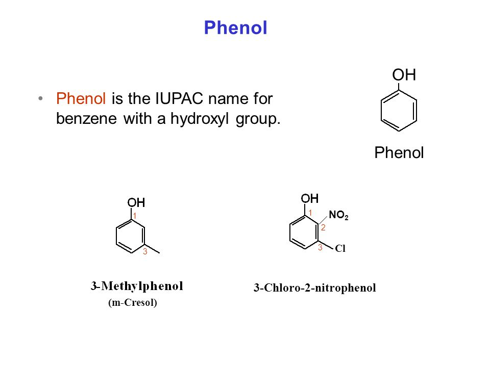 Phenol is the IUPAC name for benzene with a hydroxyl group. Phenol OH 1 3 NO 2 3-Chloro-2-nitrophenol Cl (m-Cresol) 1 2 3