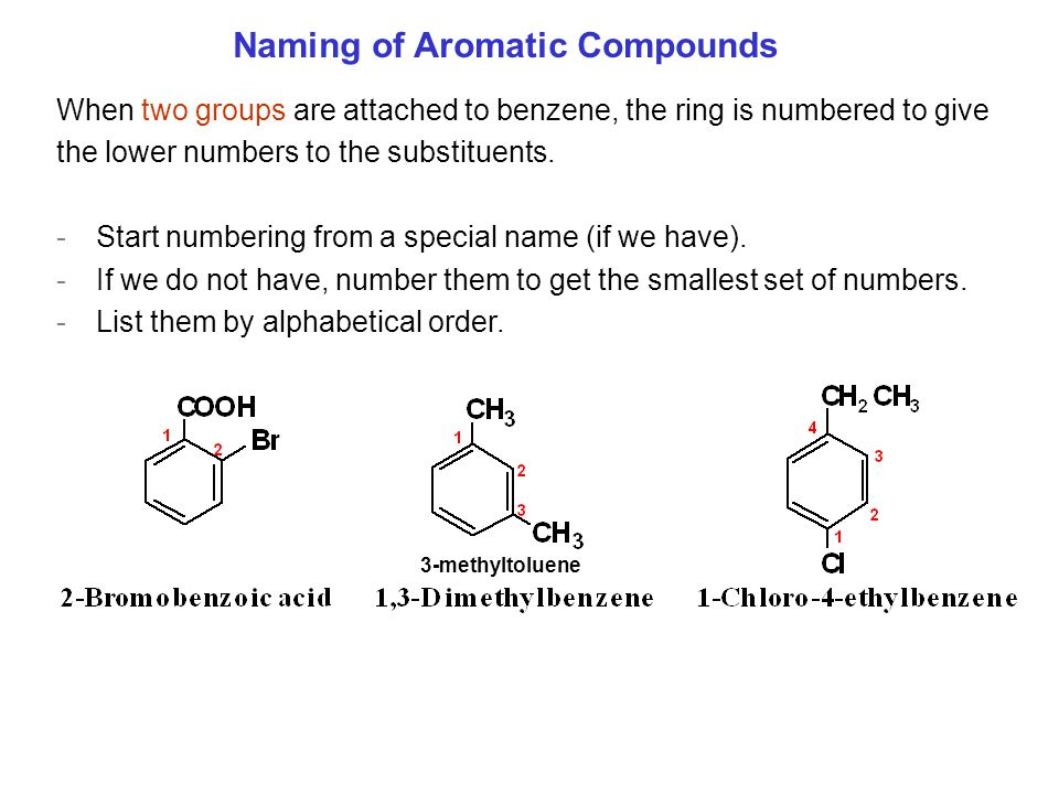 Naming of Aromatic Compounds When two groups are attached to benzene, the ring is numbered to give the lower numbers to the substituents. -Start numbe