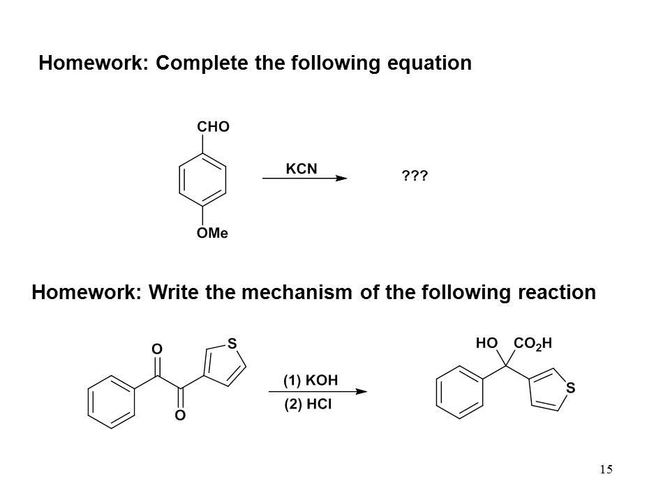 Homework: Complete the following equation 15 Homework: Write the mechanism of the following reaction