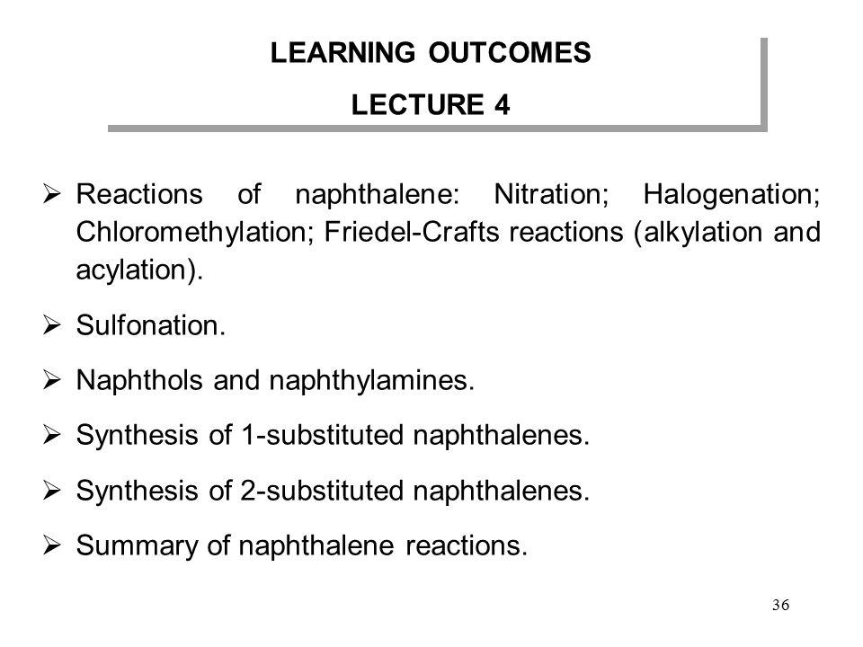  Reactions of naphthalene: Nitration; Halogenation; Chloromethylation; Friedel-Crafts reactions (alkylation and acylation).