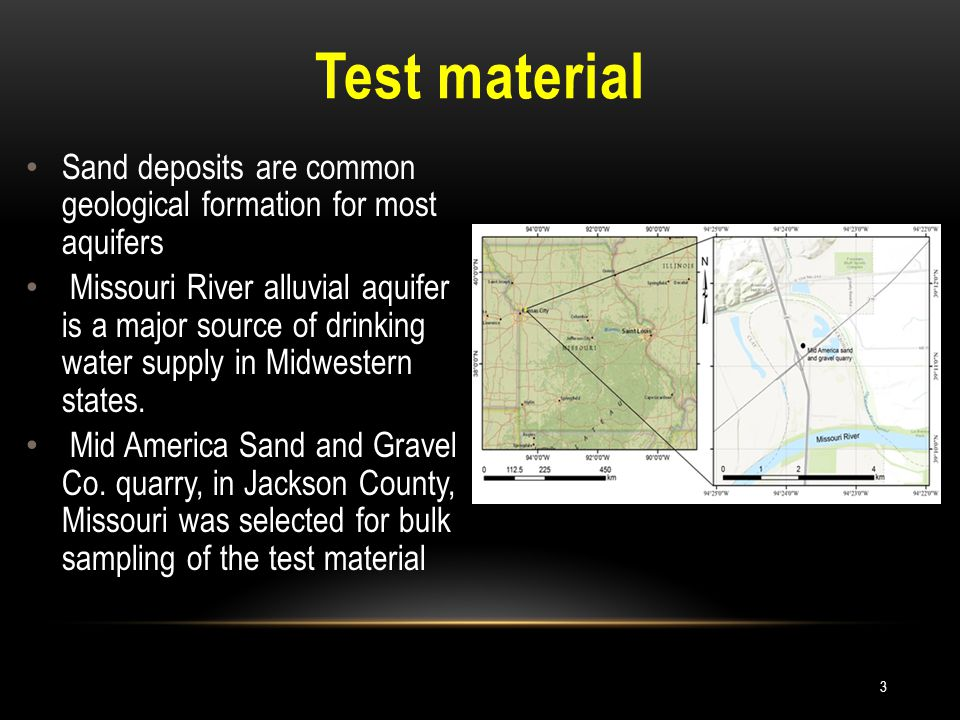 Test material Sand deposits are common geological formation for most aquifers Missouri River alluvial aquifer is a major source of drinking water supply in Midwestern states.
