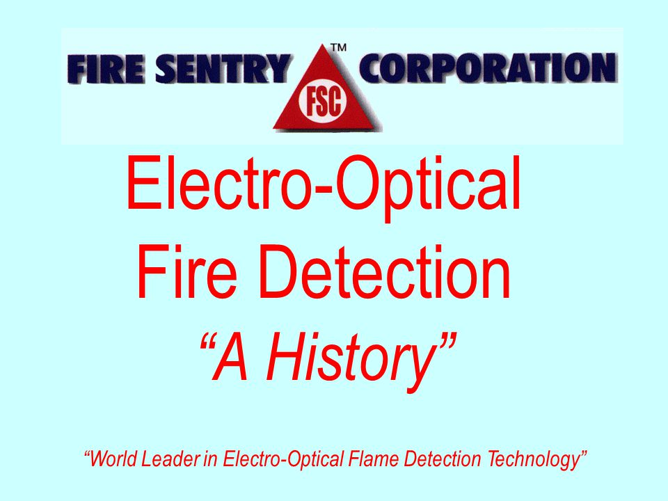 Electro-Optical Fire Detection A History World Leader in Electro-Optical Flame Detection Technology