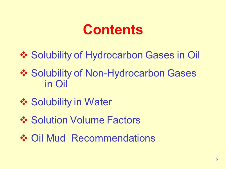 2 Contents  Solubility of Hydrocarbon Gases in Oil  Solubility of Non-Hydrocarbon Gases in Oil  Solubility in Water  Solution Volume Factors  Oil Mud Recommendations