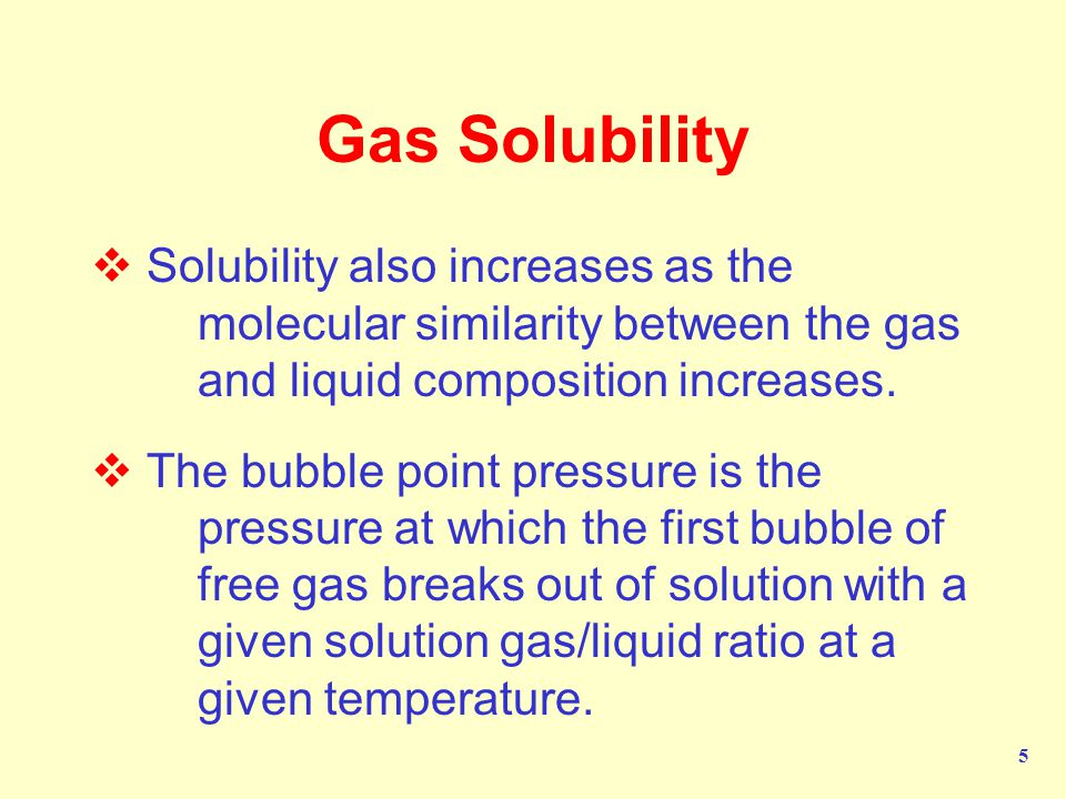 5 Gas Solubility  Solubility also increases as the molecular similarity between the gas and liquid composition increases.
