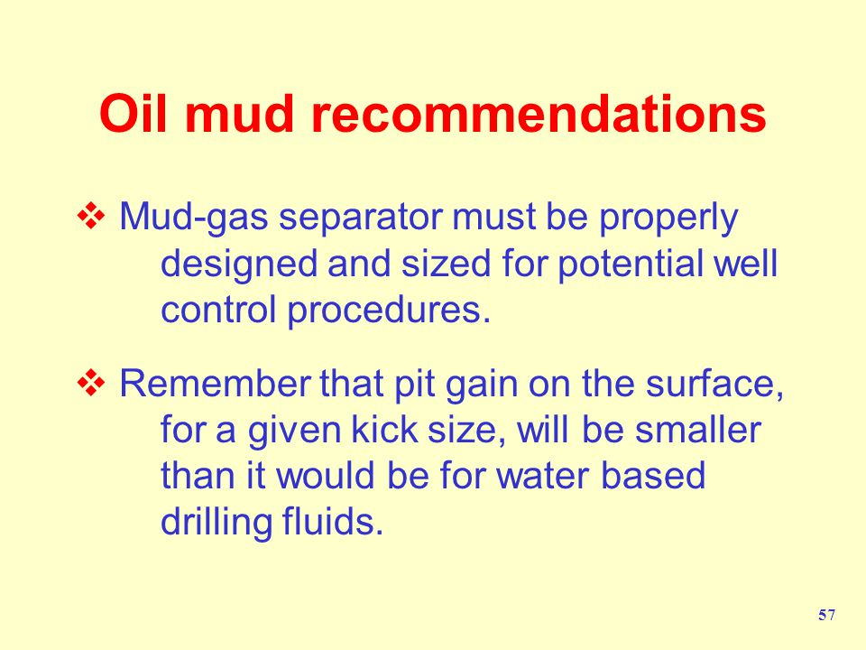 57 Oil mud recommendations  Mud-gas separator must be properly designed and sized for potential well control procedures.