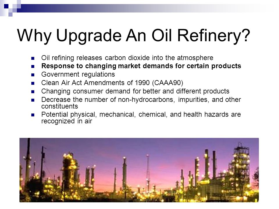 Why Upgrade An Oil Refinery.