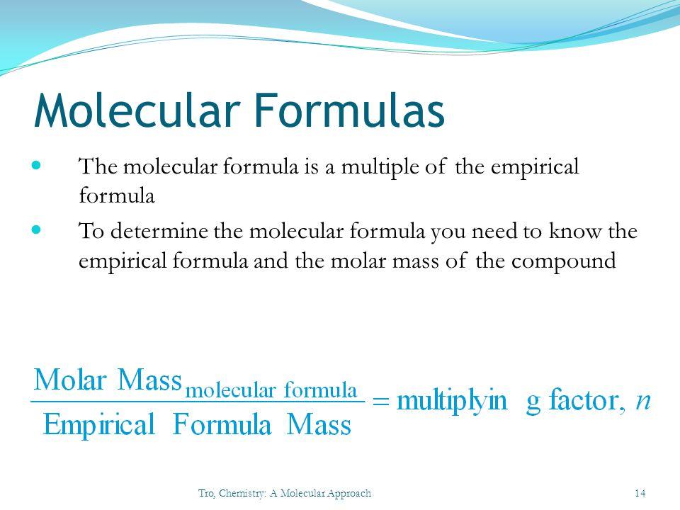 Molecular Formulas The molecular formula is a multiple of the empirical formula To determine the molecular formula you need to know the empirical form