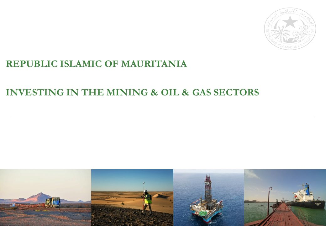 REPUBLIC ISLAMIC OF MAURITANIA INVESTING IN THE MINING & OIL & GAS SECTORS