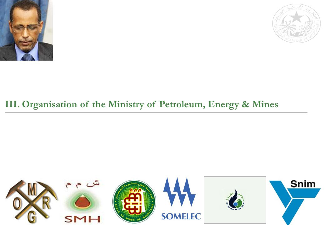 8 The central administration of the Ministry of Petroleum, Energy & Mines includes : The Minister's Cabinet, the General Secretariat and the Central Directions.