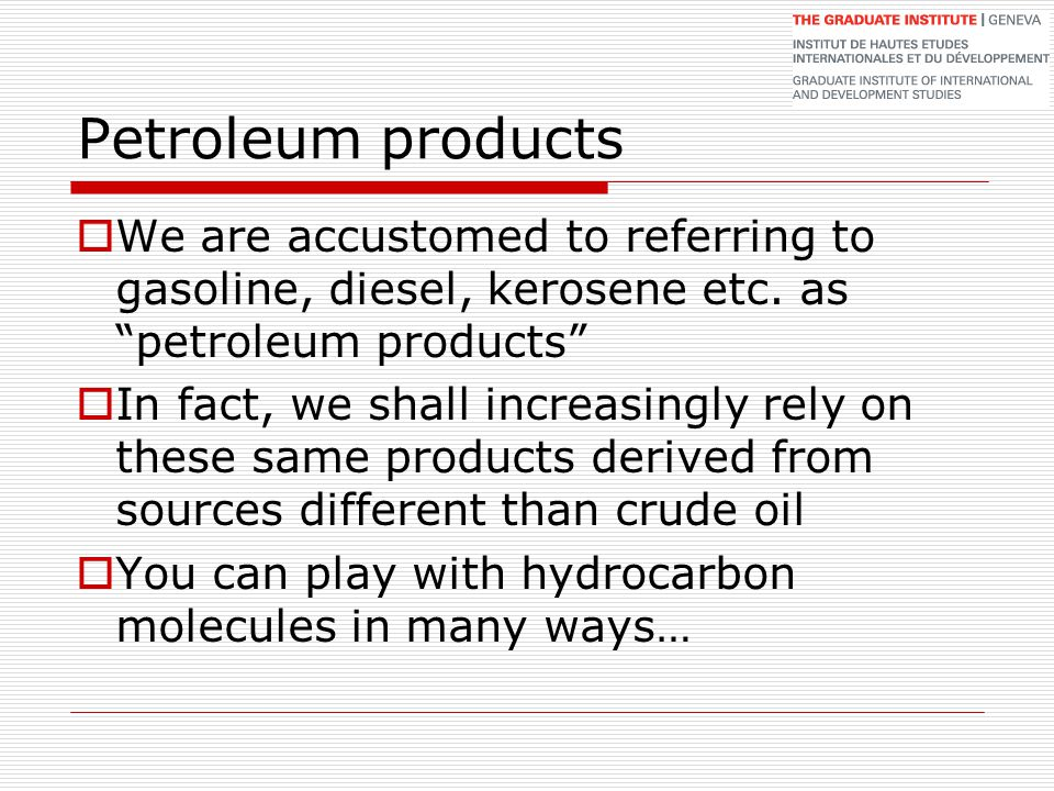 "Petroleum products  We are accustomed to referring to gasoline, diesel, kerosene etc. as ""petroleum products""  In fact, we shall increasingly rely o"