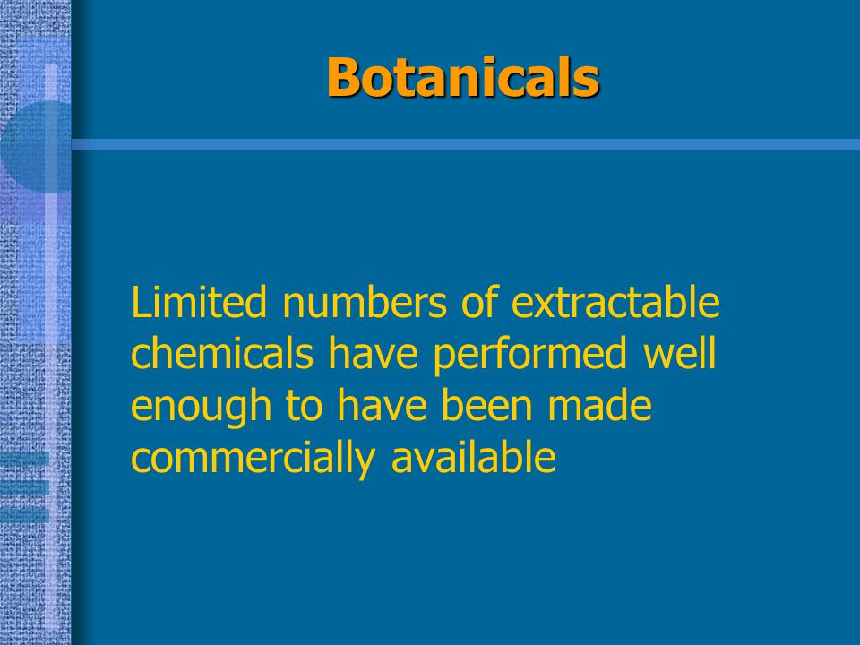 Botanicals Limited numbers of extractable chemicals have performed well enough to have been made commercially available