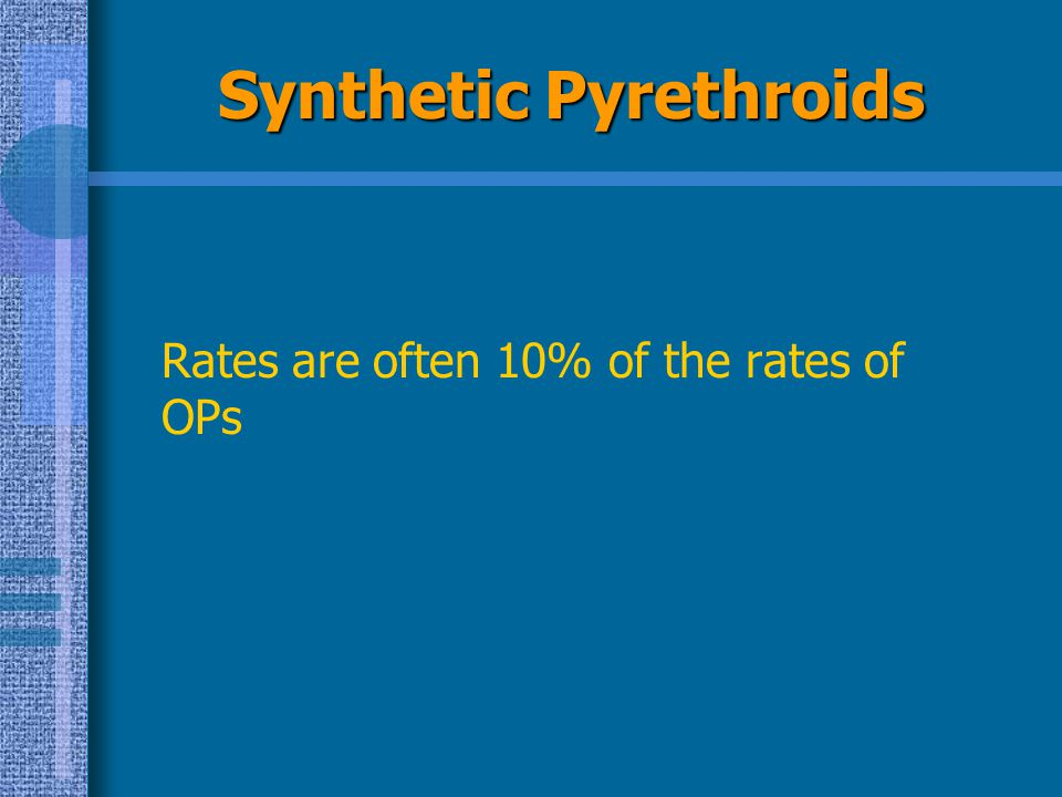 Synthetic Pyrethroids Rates are often 10% of the rates of OPs