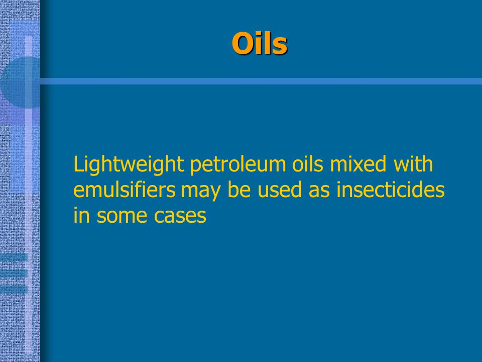 Oils Lightweight petroleum oils mixed with emulsifiers may be used as insecticides in some cases