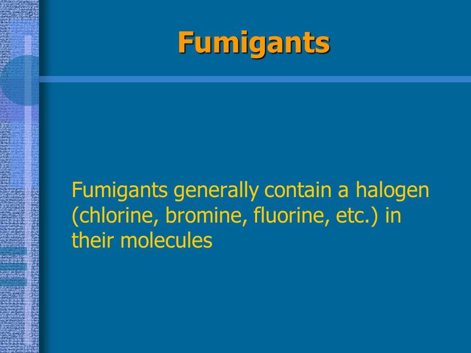 Fumigants Fumigants generally contain a halogen (chlorine, bromine, fluorine, etc.) in their molecules