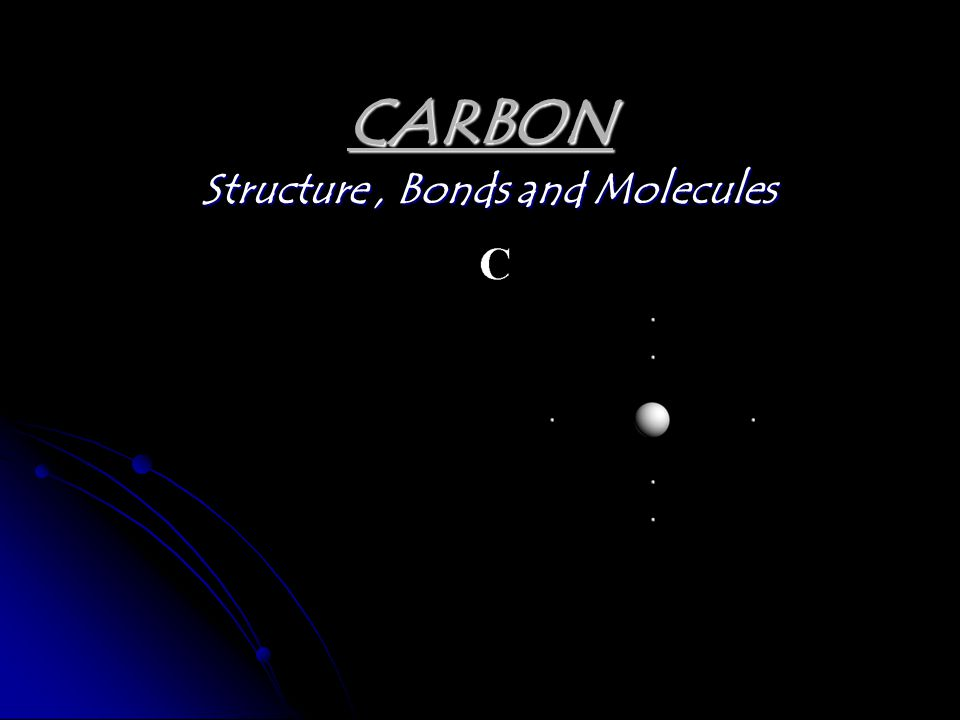 CARBON Structure, Bonds and Molecules