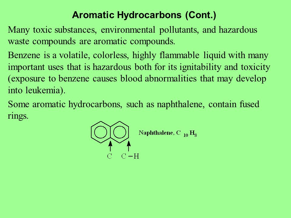 Aromatic Hydrocarbons (Cont.) Many toxic substances, environmental pollutants, and hazardous waste compounds are aromatic compounds.
