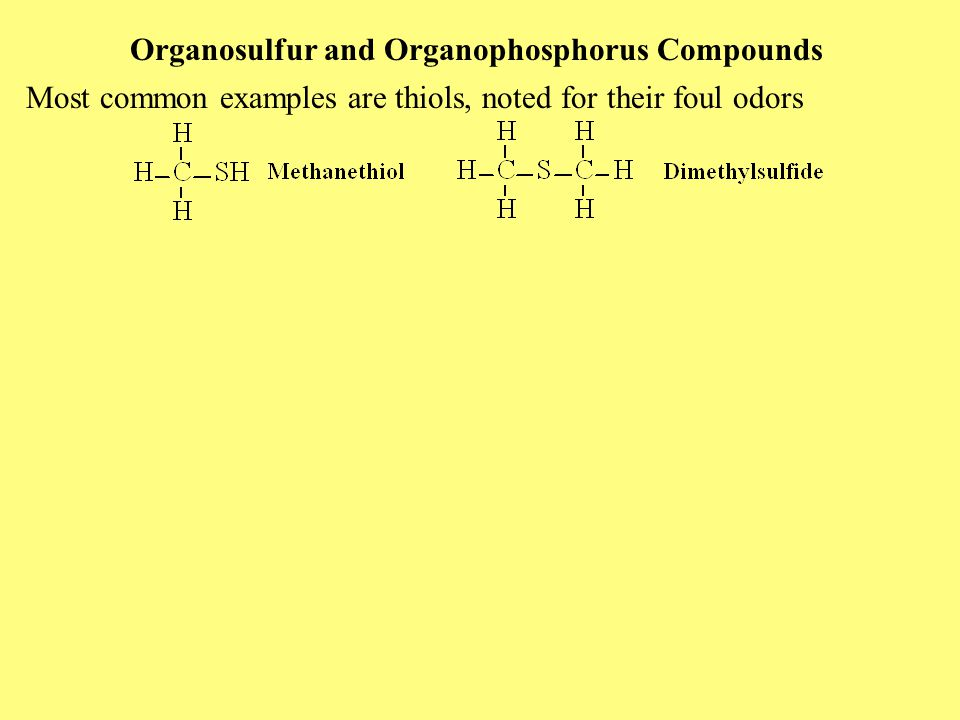 Organosulfur and Organophosphorus Compounds Most common examples are thiols, noted for their foul odors