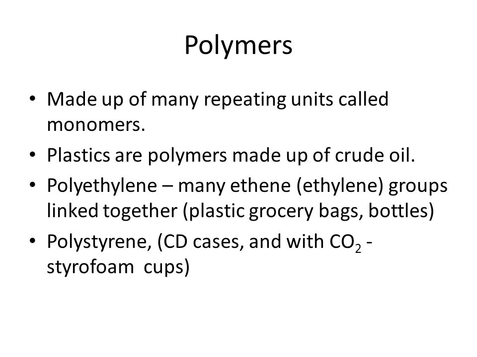 Polymers Made up of many repeating units called monomers.
