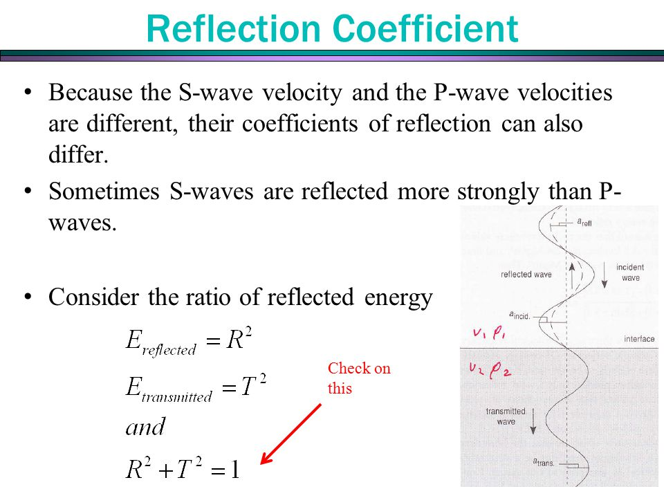 Reflection Coefficient Because the S-wave velocity and the P-wave velocities are different, their coefficients of reflection can also differ. Sometime