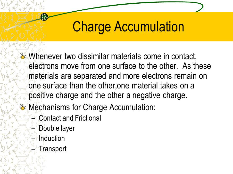 Charge Accumulation Whenever two dissimilar materials come in contact, electrons move from one surface to the other.